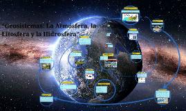 geosistemas: la atmósfera, la litosfera y la hidrosfera