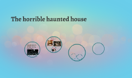 The horrible haunted house