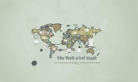 Die Welt wird Stadt