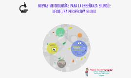 Copy of NUEVAS METODOLOGÍAS PARA LA ENSEÑANZA BILINGÜE DESDE