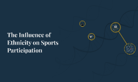 Copy of The Influence of Ethnicity on Sports Participation