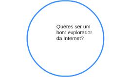 Queres ser um bom explorador da Internet?