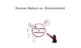 Human Nature vs. Environmental Factors