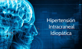 Hipertension Intracraneal Idiopatica. by Alejandro Davila..