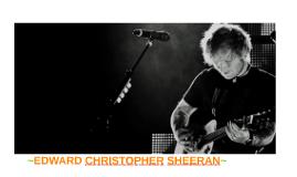 Edward Christopher Sheeran.