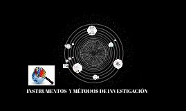 INSTRUMENTOS  Y MÉTODOS DE INVESTIGACIÓN