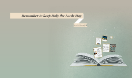 Remember to keep Holy the Lords Day