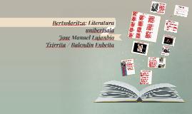 Bertsolaritza: Literatura unibertsala Jose Manuel Lujanbio Txirrita / Balendin Enbeita