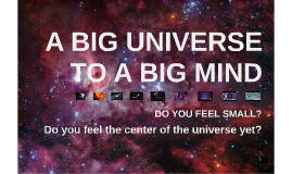A BIG UNIVERSE TO A BIG MIND