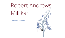 Robert Andrews Millikan: How he changed the Atomic Theory of today