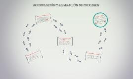 Copy of ACUMULACIÓN Y SEPARACIÓN DE PROCESOS