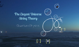 The Elegant Universe - The String Theory