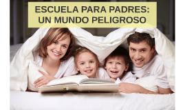ESCUELA PARA PADRES: UN MUNDO PELIGROSO