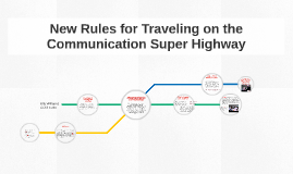 New Rules for Traveling the Communication Super Highway