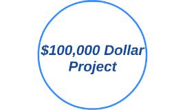 $100,000 Dollar Project