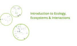 Introduction to Ecology, Ecosystems & Interactions