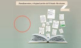 Copy of Fundamentos y Organización del Estado Mexicano