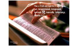 Mas o fruto do Espírito é: amor, gozo, paz, longanimidade, b