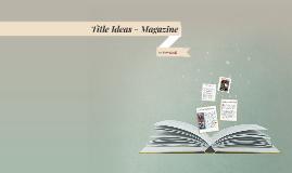 Title Ideas - Magazine