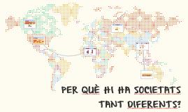 PER QUÈ HI HA SOCIETATS TANT DIFERENTS
