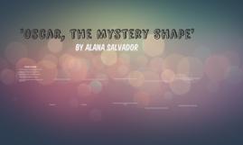 'Oscar, the Mystery Shape'