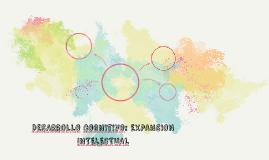 DESARROLLO COGNITIVO: EXPANSION INTELECTUAL