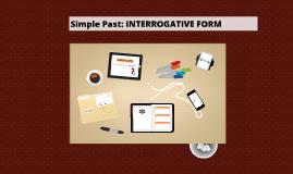 Copy of Simple Past: INTERROGATIVE FORM