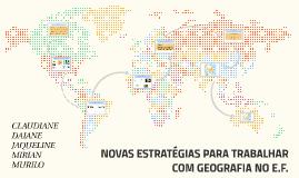 NOVAS ESTRATÉGIAS PARA TRABALHAR COM GEOGRAFIA NO E.F.