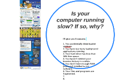 Is your computer running slow? If so, why?
