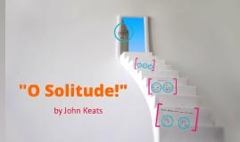 """O Solitude!"""