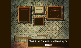 Traditional Courtship and Marriage In France