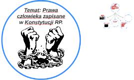 Temat: Prawa człowieka zapisane w Konstytucji RP.