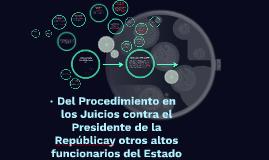 Del Procedimiento en los Juicios contra el Presidente de la