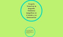 Proyecto Trimestral de Geografía: Fenómenos Geográficos en e