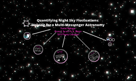 Quantifying Night Sky Fluctuations: Striving for a Multi-Messenger Astronomy