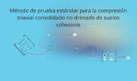 Copy of Método de prueba estándar para la compresión triaxial consol