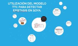 UTILIZACION DEL MODELO TTC PARA DETECTAR EPISTASIS EN SOYA.
