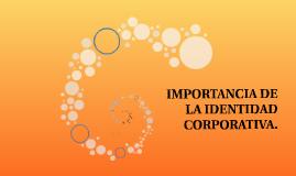 IMPORTANCIA DE LA IDENTIDAD CORPORATIVA.