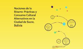 Nociones de lo bizarro: Prácticas y Consumo Cultural Alterna