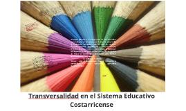 Copy of Transversalidad en el Sistema Educativo Costarricense