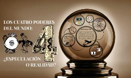 LOS CUATRO PODERES DEL MUNDO: ¿ESPECULACIÓN O REALIDAD?