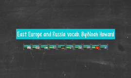 East Europe and Russia vocab. By:Noah Howard