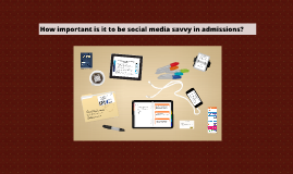 How important is it to be social media savvy in admissions?