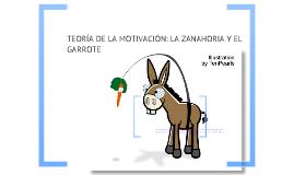 TEORÍA DE LA MOTIVACIÓN: LA ZANAHORIA Y EL GARROTE