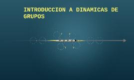 INTRODUCCION A DINAMICAS DE GRUPOS