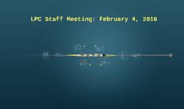 LPC Staff Meeting: February 4, 2016