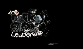 The Darkside of leadership