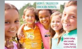 Copy of GRUPO 5. TALLERES EN EDUCACIÓN INFANTIL