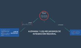 ALEMANIA Y LOS MECANISMOS DE INTEGRACIÓN REGIONAL