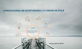 Copy of O PROFISSIONAL EM SECRETARIADO E O CÓDIGO DE ÉTICA: UMA RELAÇÃO NECESSÁRIA
